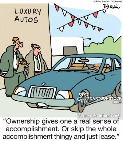 """Ownership gives one a real sense of accomplishment. Or skip the whole accomplishment thingy and just lease."""
